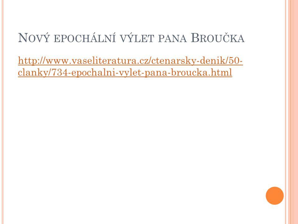 N OVÝ EPOCHÁLNÍ VÝLET PANA B ROUČKA http://www.vaseliteratura.cz/ctenarsky-denik/50- clanky/734-epochalni-vylet-pana-broucka.html