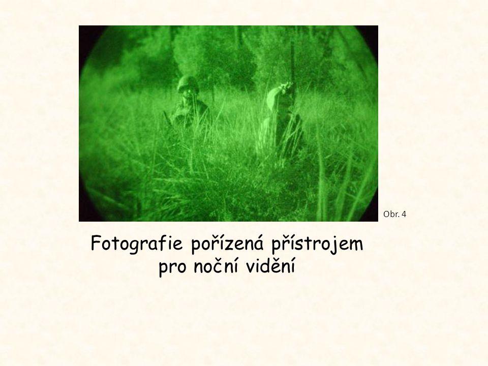 Fotografie pořízená přístrojem pro noční vidění Obr. 4