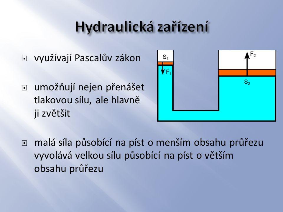  využívají Pascalův zákon  umožňují nejen přenášet tlakovou sílu, ale hlavně ji zvětšit  malá síla působící na píst o menším obsahu průřezu vyvolává velkou sílu působící na píst o větším obsahu průřezu