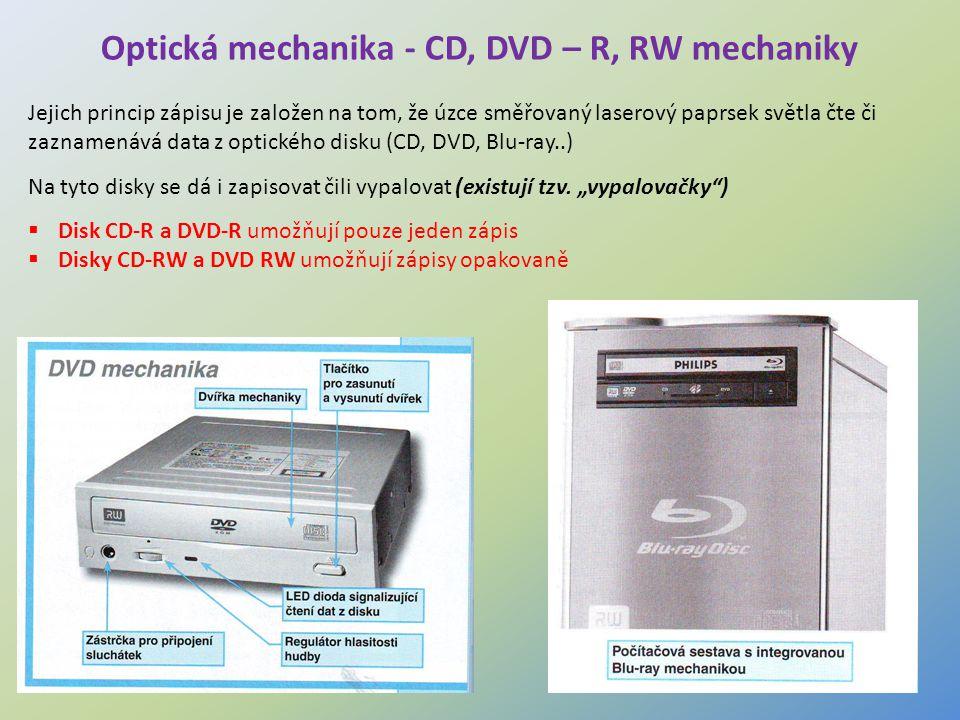 11 Optická mechanika - CD, DVD – R, RW mechaniky Jejich princip zápisu je založen na tom, že úzce směřovaný laserový paprsek světla čte či zaznamenává