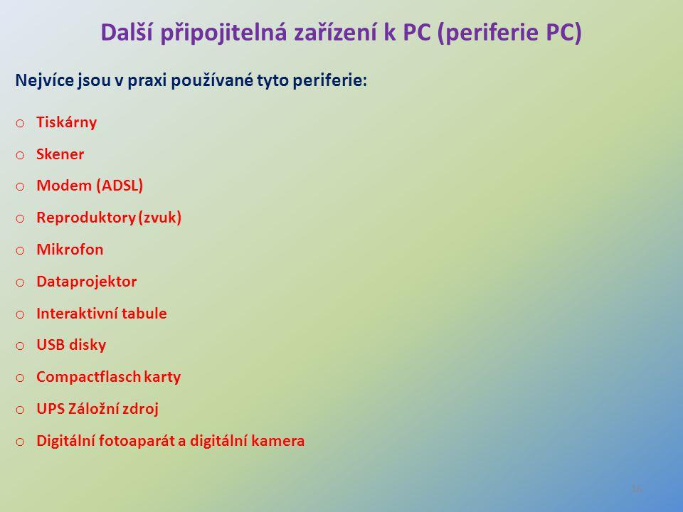 16 Další připojitelná zařízení k PC (periferie PC) Nejvíce jsou v praxi používané tyto periferie: o Tiskárny o Skener o Modem (ADSL) o Reproduktory (z