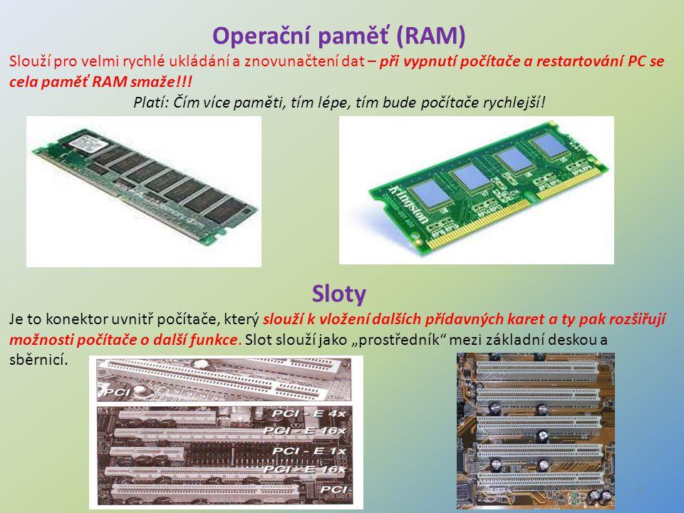8 Operační paměť (RAM) Slouží pro velmi rychlé ukládání a znovunačtení dat – při vypnutí počítače a restartování PC se cela paměť RAM smaže!!! Platí:
