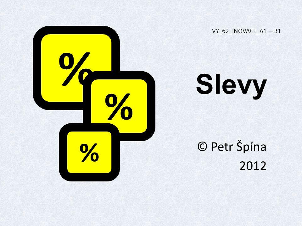 Slevy © Petr Špína 2012 VY_62_INOVACE_A1 – 31 % % %