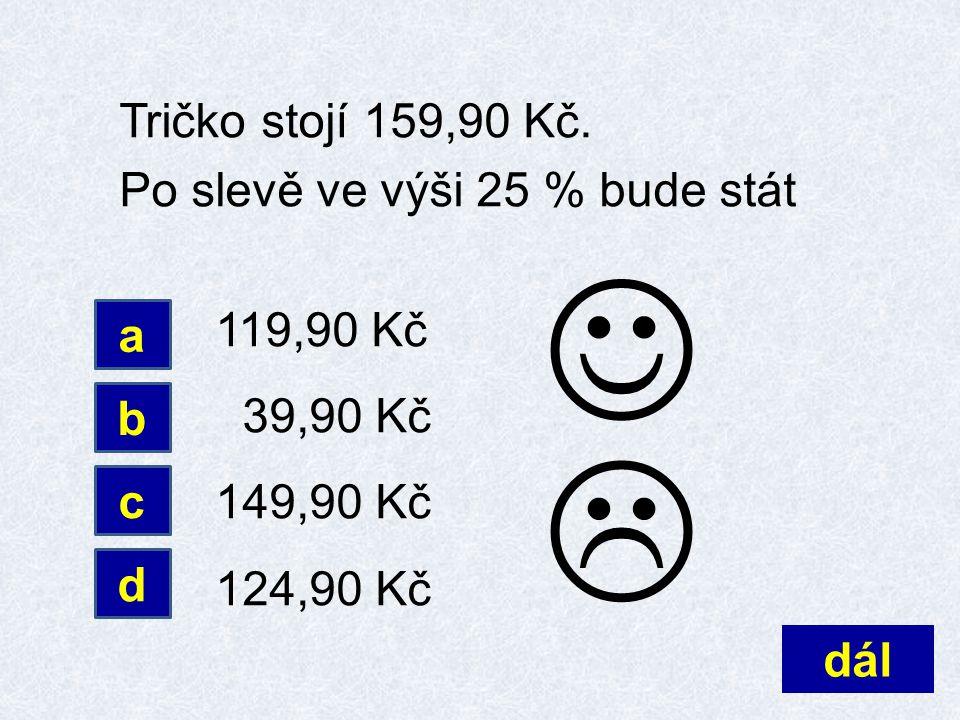 Tričko stojí 159,90 Kč. Po slevě ve výši 25 % bude stát 119,90 Kč 39,90 Kč 149,90 Kč 124,90 Kč dál d b c a 