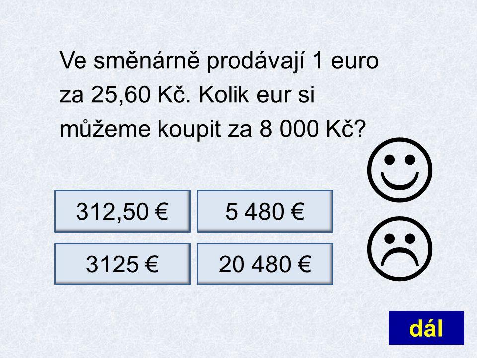 Ve směnárně prodávají 1 euro za 25,60 Kč.Kolik eur si můžeme koupit za 8 000 Kč.