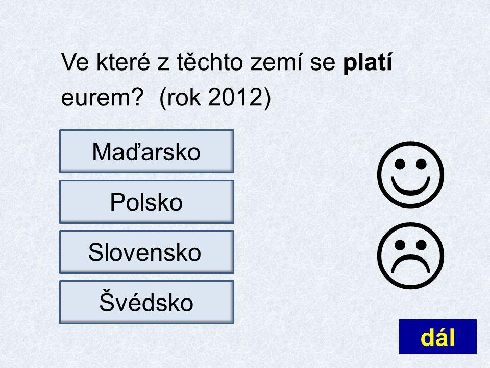 Ve které z těchto zemí se platí eurem? (rok 2012) dál  MaďarskoŠvédskoPolskoSlovensko