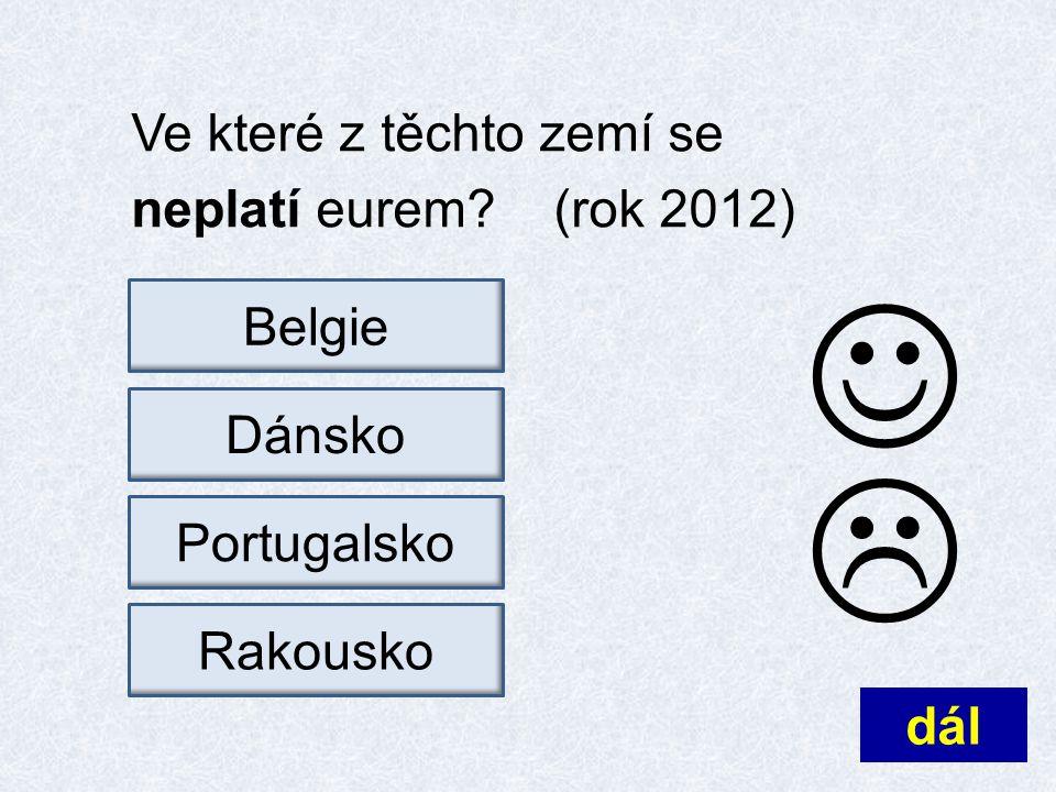 Ve které z těchto zemí se neplatí eurem? (rok 2012) dál  BelgieRakouskoPortugalskoDánsko