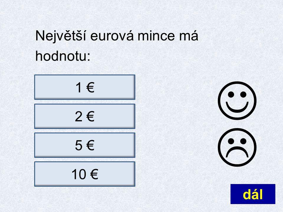 Největší eurová mince má hodnotu: dál  1 €10 €5 €2 €