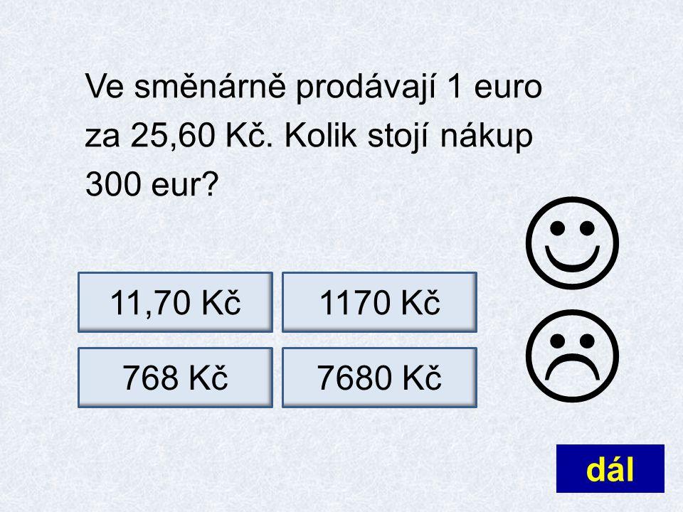 Ve směnárně prodávají 1 euro za 25,60 Kč.Kolik stojí nákup 300 eur.