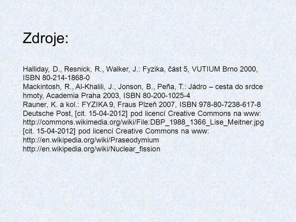 Zdroje: Halliday, D., Resnick, R., Walker, J.: Fyzika, část 5, VUTIUM Brno 2000, ISBN 80-214-1868-0 Mackintosh, R., Al-Khalili, J., Jonson, B., Peña,