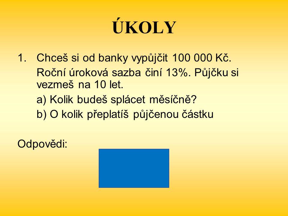 ÚKOLY 1.Chceš si od banky vypůjčit 100 000 Kč.Roční úroková sazba činí 13%.