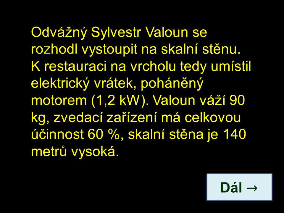 Odvážný Sylvestr Valoun se rozhodl vystoupit na skalní stěnu. K restauraci na vrcholu tedy umístil elektrický vrátek, poháněný motorem (1,2 kW). Valou