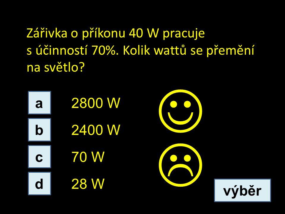 Zářivka o příkonu 40 W pracuje s účinností 70%. Kolik wattů se přemění na světlo? b d c a 70 W 2400 W 2800 W 28 W výběr 