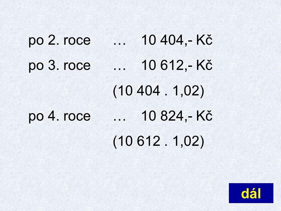 po 2. roce…10 404,- Kč po 3. roce…10 612,- Kč (10 404.