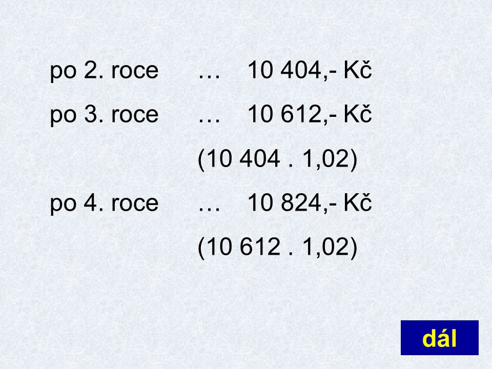 po 2. roce…10 404,- Kč po 3. roce…10 612,- Kč (10 404. 1,02) po 4. roce…10 824,- Kč (10 612. 1,02) dál