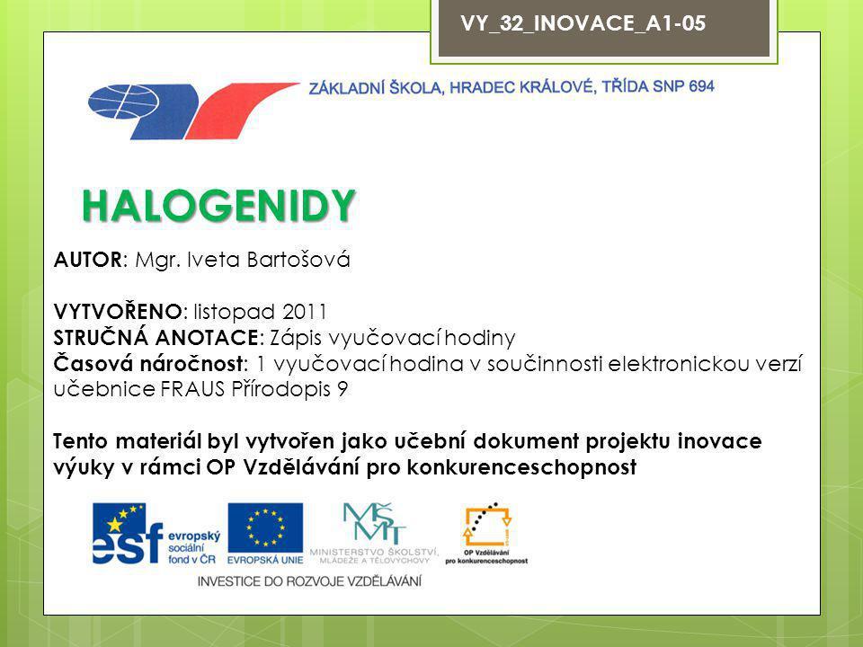 VY_32_INOVACE_A1-05 HALOGENIDY AUTOR : Mgr.