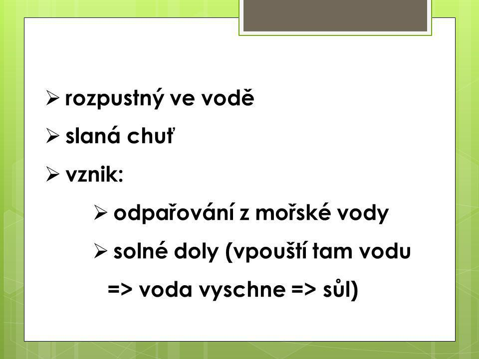  výskyt: Prešov, Německo, Polsko (Krakov), Rusko, Bělorusko, Salzburg  použití: potravinářství, chemický průmysl, posyp vozovek