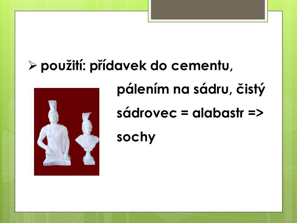  použití: přídavek do cementu, pálením na sádru, čistý sádrovec = alabastr => sochy