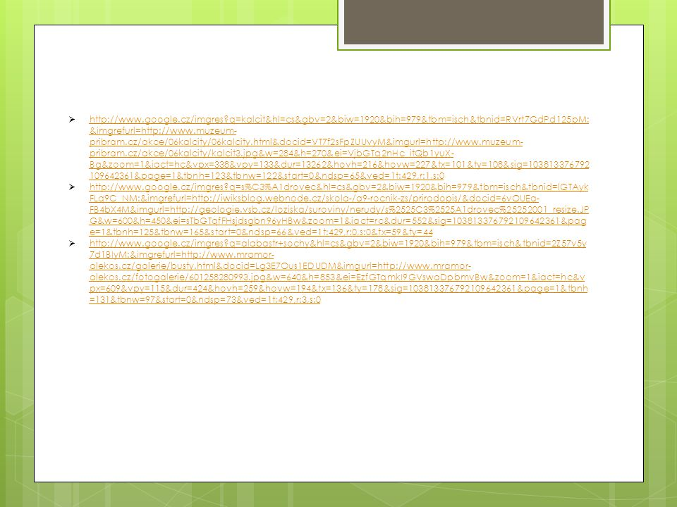  http://www.google.cz/imgres?q=kalcit&hl=cs&gbv=2&biw=1920&bih=979&tbm=isch&tbnid=RVrt7GdPd125pM: &imgrefurl=http://www.muzeum- pribram.cz/akce/06kal