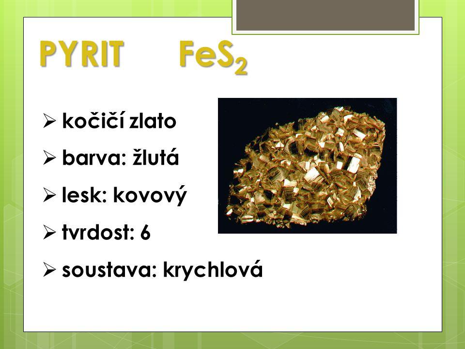 PYRITFeS 2  kočičí zlato  barva: žlutá  lesk: kovový  tvrdost: 6  soustava: krychlová