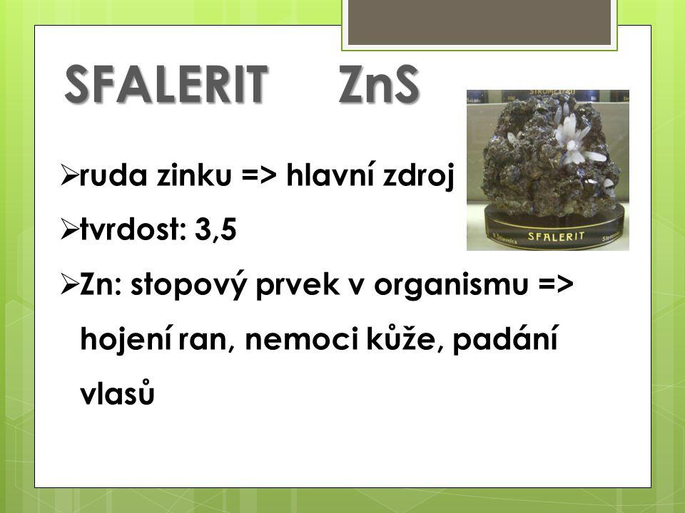 SFALERITZnS  ruda zinku => hlavní zdroj  tvrdost: 3,5  Zn: stopový prvek v organismu => hojení ran, nemoci kůže, padání vlasů