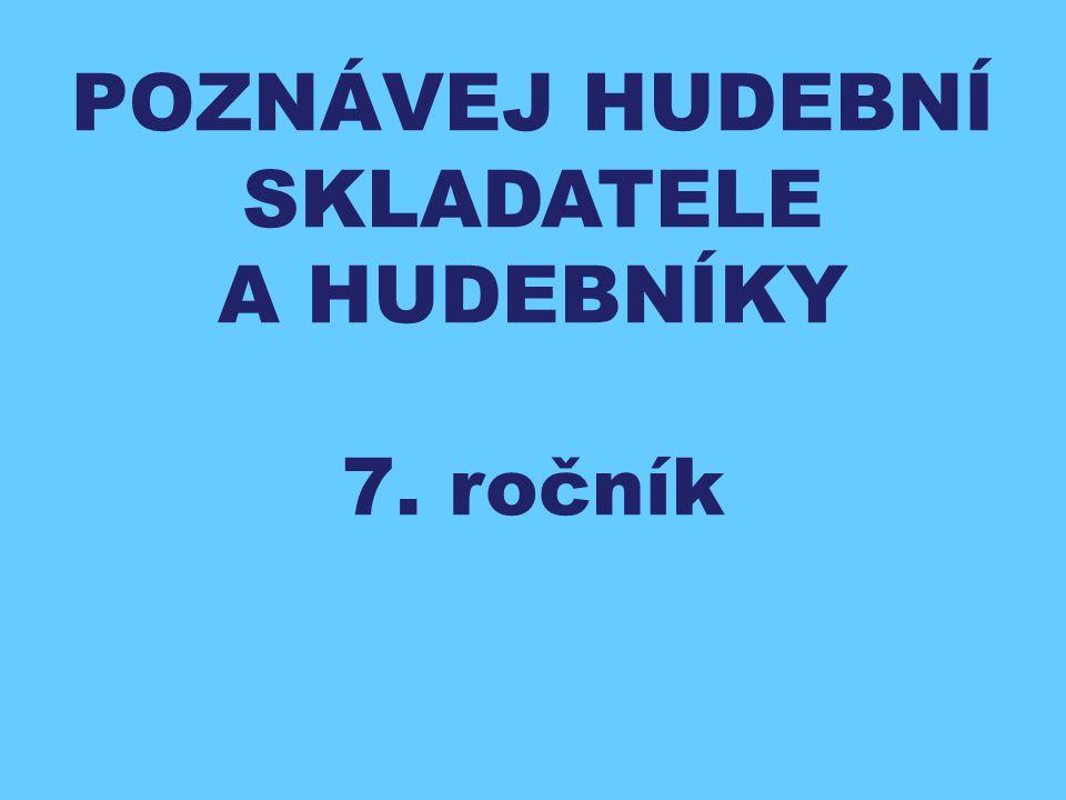POZNÁVEJ HUDEBNÍ SKLADATELE A HUDEBNÍKY 7. ročník