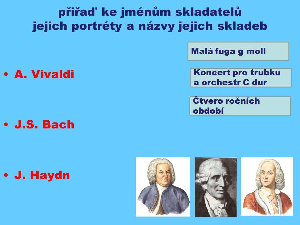 přiřaď ke jménům skladatelů jejich portréty a názvy jejich skladeb A. Vivaldi J.S. Bach J. Haydn