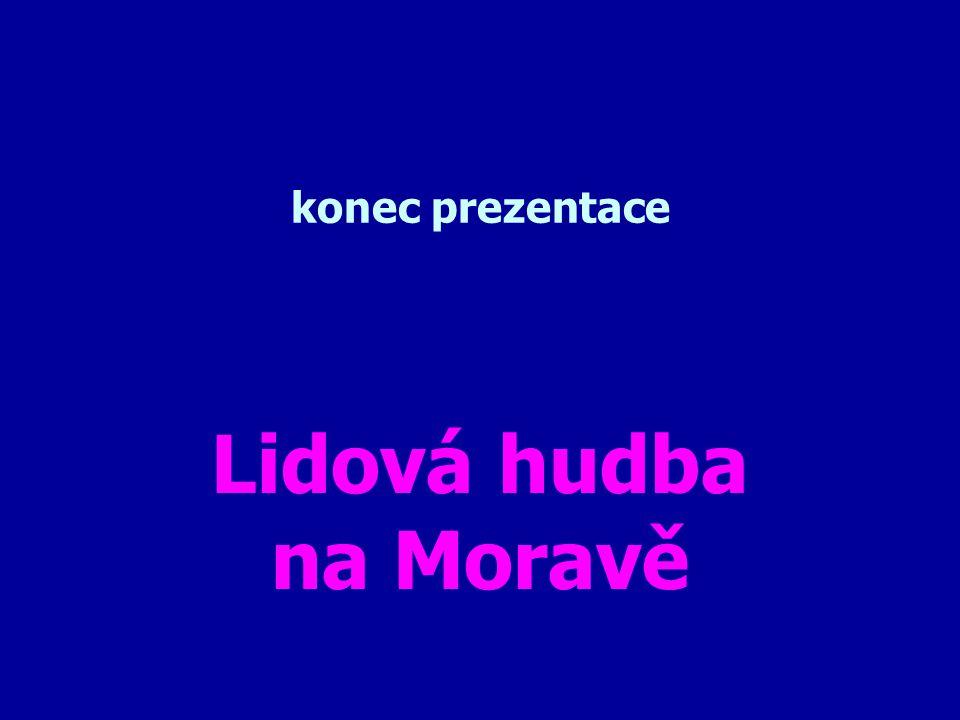 lidová hudba doprovází tanec verbuňk - moravský lidový mužský sólový tanec, světová organizace UNESCO ho zařadila mezi světové kulturní dědictví Verbu