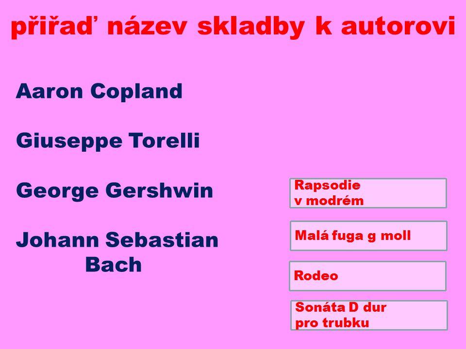 přiřaď název skladby k autorovi Aaron Copland Giuseppe Torelli George Gershwin Johann Sebastian Bach