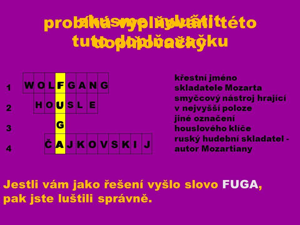 Jestli vám jako řešení vyšlo slovo FUGA, pak jste luštili správně.