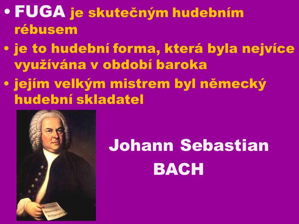 FUGA je skutečným hudebním rébusem je to hudební forma, která byla nejvíce využívána v období baroka jejím velkým mistrem byl německý hudební skladatel Johann Sebastian BACH