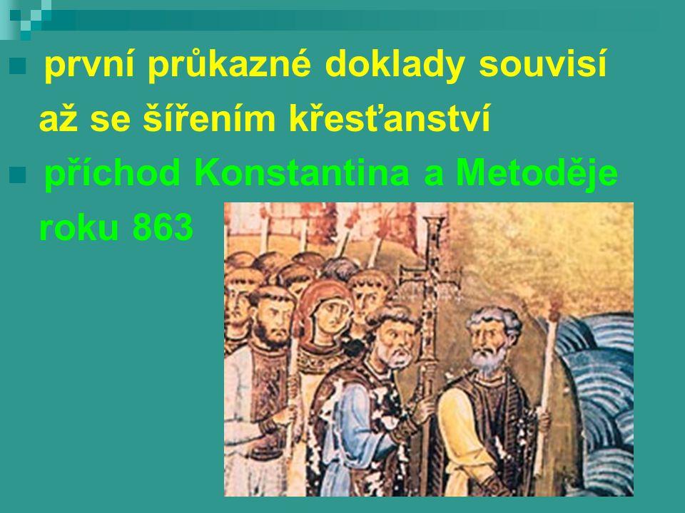 první průkazné doklady souvisí až se šířením křesťanství příchod Konstantina a Metoděje roku 863