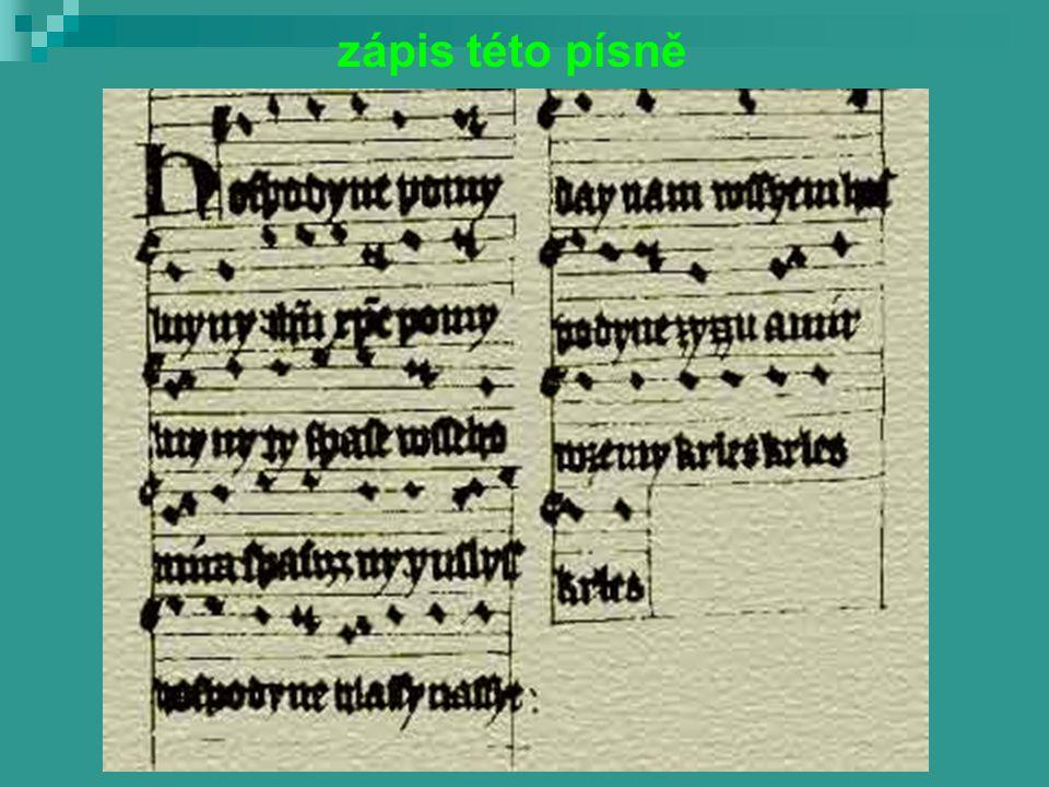 nejstarší notovaná hudební památka pochází asi z 11. století, je to hymnus Hospodine, pomiluj ny Hospodine, pomiluj ny! Jezu Kriste pomiluj ny! Ty, sp