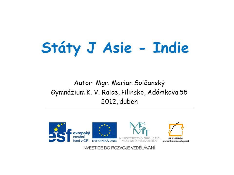 Státy J Asie - Indie Autor: Mgr. Marian Solčanský Gymnázium K. V. Raise, Hlinsko, Adámkova 55 2012, duben