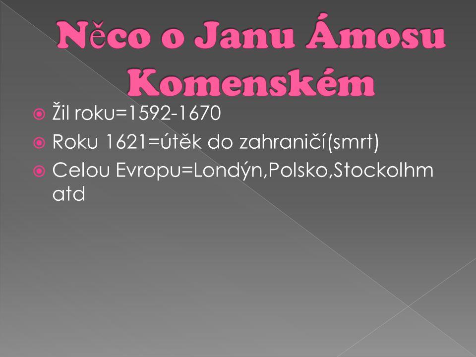  Jan Ámos Komenský Spisovatel,Učitel,Filozof  Učil=dospělé jak učit děti(škola hrou) › Do 6 let-školka › Do 12 let-škola › Do 18 let-gymnázium