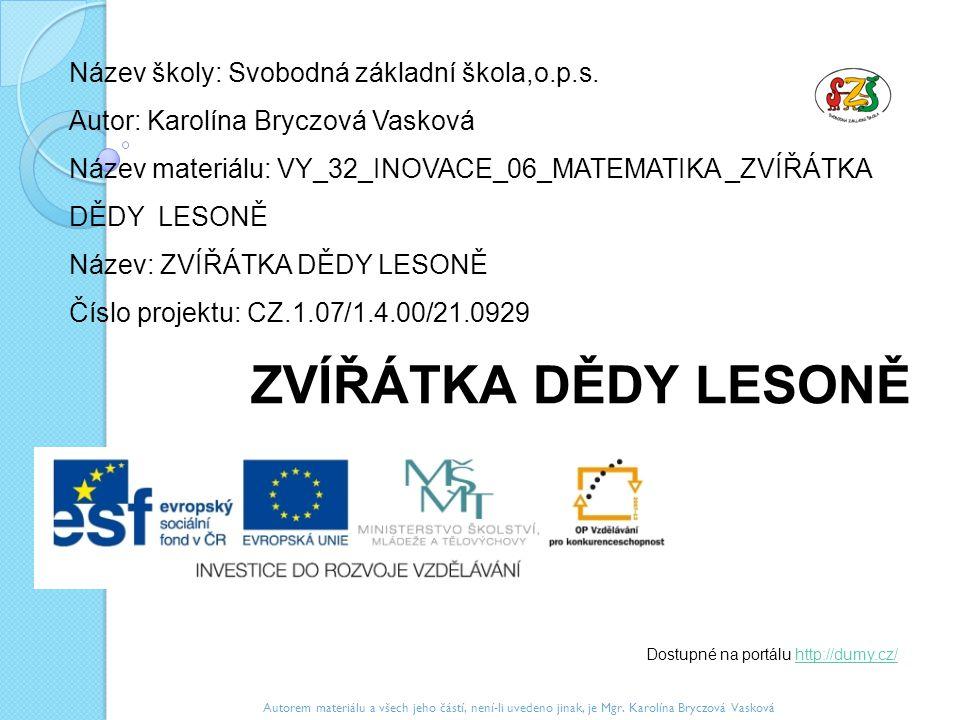 Název školy: Svobodná základní škola,o.p.s. Autor: Karolína Bryczová Vasková Název materiálu: VY_32_INOVACE_06_MATEMATIKA _ZVÍŘÁTKA DĚDY LESONĚ Název: