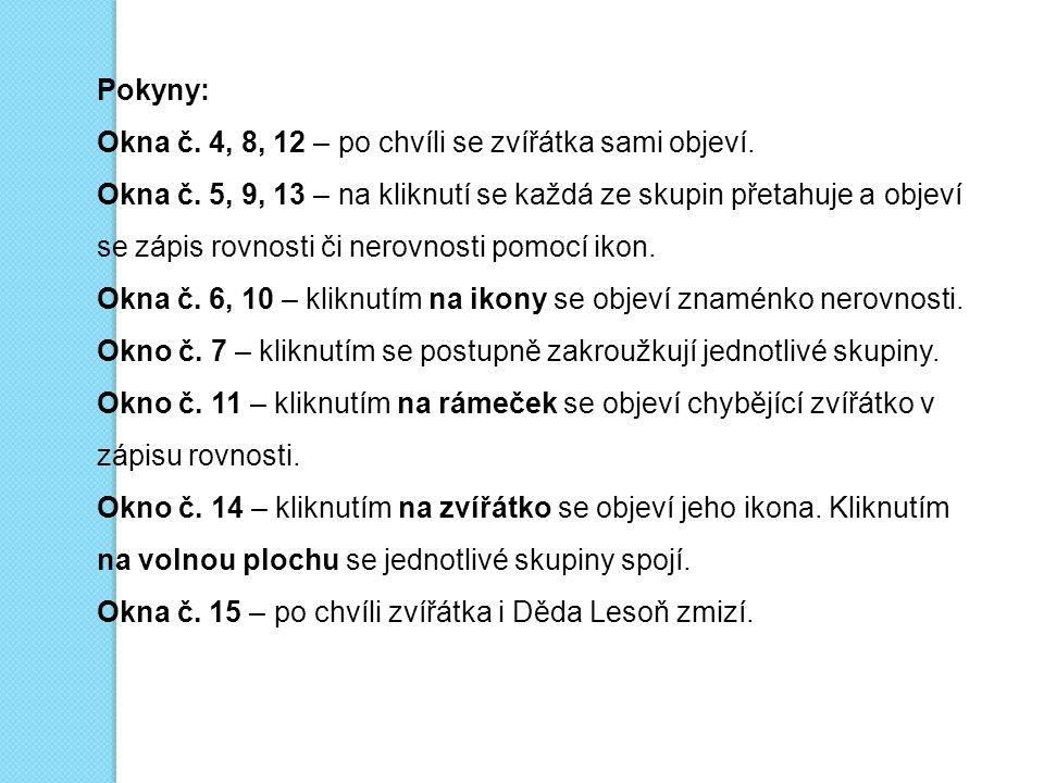 Pokyny: Okna č. 4, 8, 12 – po chvíli se zvířátka sami objeví. Okna č. 5, 9, 13 – na kliknutí se každá ze skupin přetahuje a objeví se zápis rovnosti č