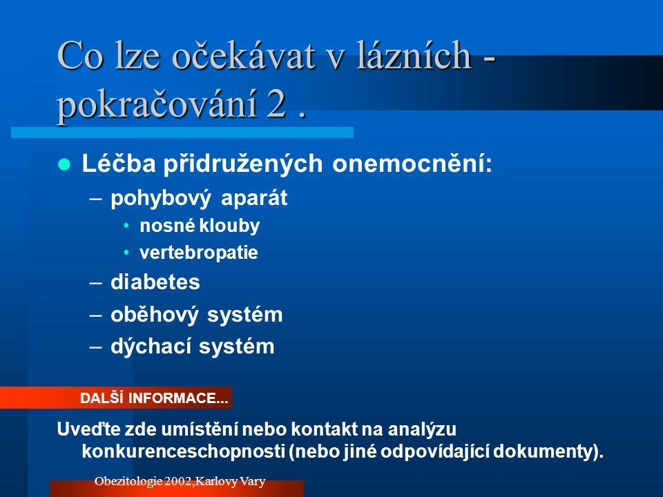 Obezitologie 2002,Karlovy Vary Co lze očekávat v lázních - pokračování 2. Léčba přidružených onemocnění: –pohybový aparát nosné klouby vertebropatie –