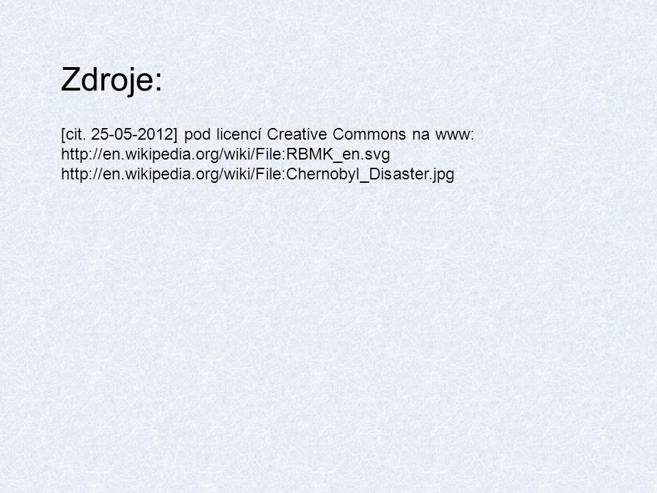 Zdroje: [cit. 25-05-2012] pod licencí Creative Commons na www: http://en.wikipedia.org/wiki/File:RBMK_en.svg http://en.wikipedia.org/wiki/File:Chernob