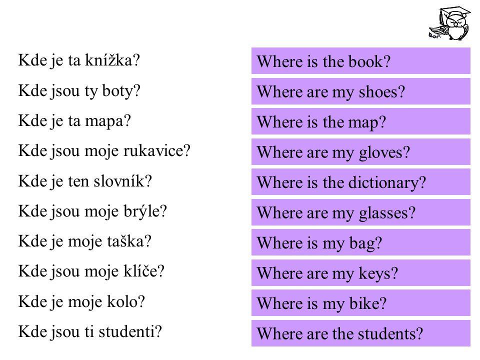 Kde je ta knížka. Kde jsou ty boty. Kde je ta mapa.
