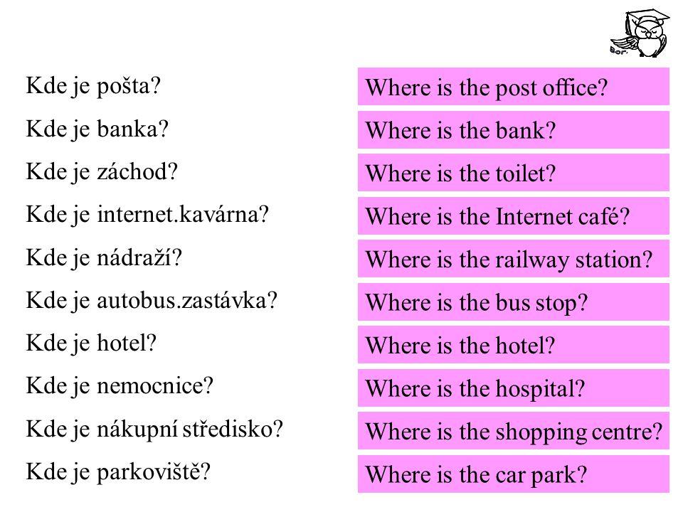 Kde je pošta. Kde je banka. Kde je záchod. Kde je internet.kavárna.