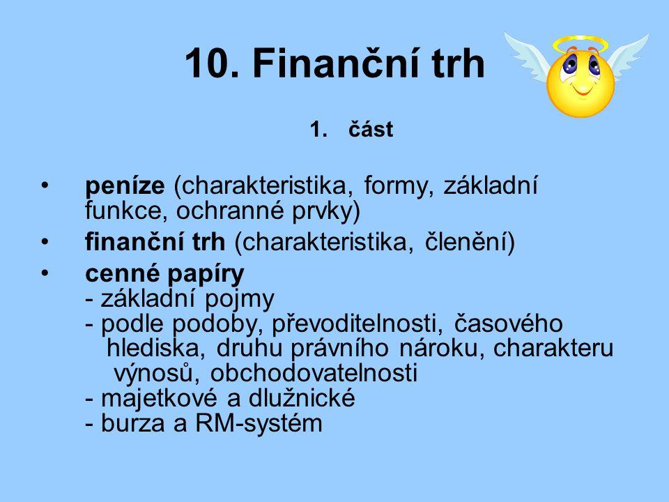 10. Finanční trh 1.část peníze (charakteristika, formy, základní funkce, ochranné prvky) finanční trh (charakteristika, členění) cenné papíry - základ