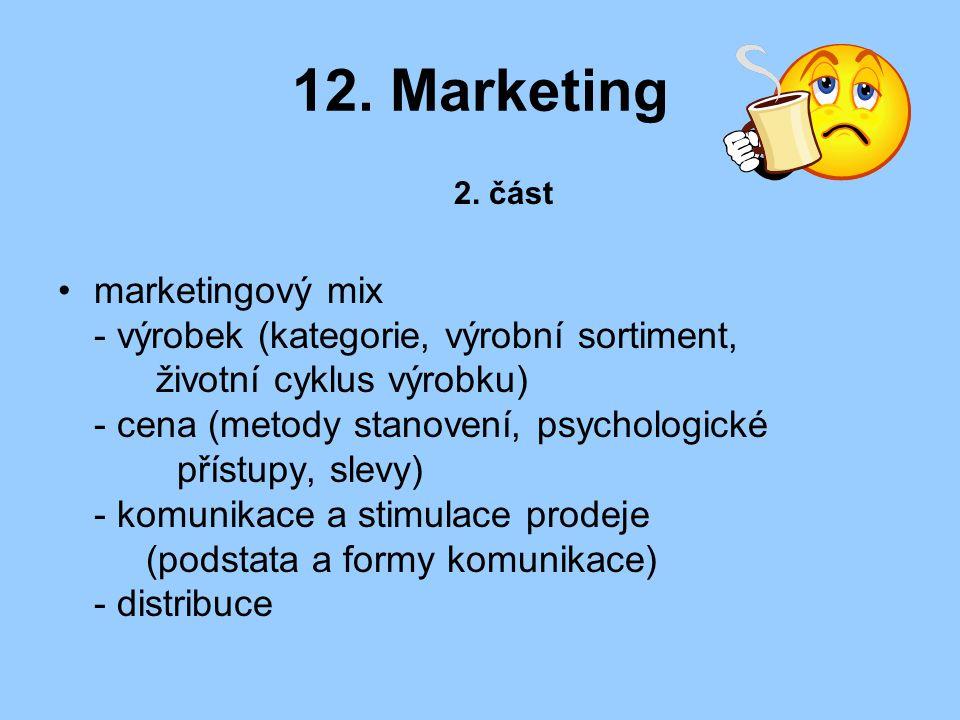 12. Marketing 2. část marketingový mix - výrobek (kategorie, výrobní sortiment, životní cyklus výrobku) - cena (metody stanovení, psychologické přístu