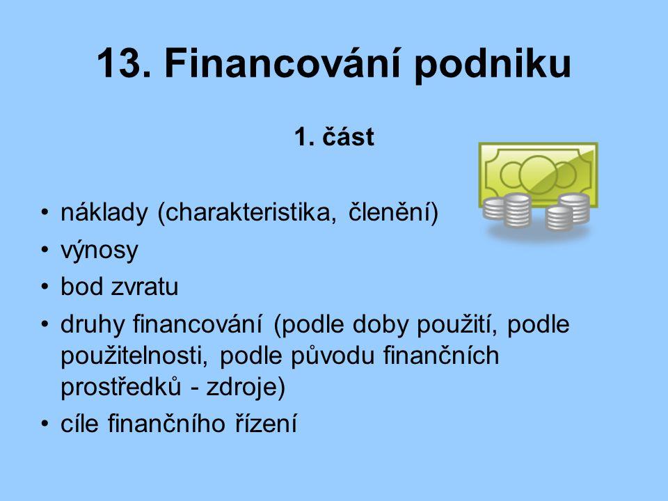13. Financování podniku 1. část náklady (charakteristika, členění) výnosy bod zvratu druhy financování (podle doby použití, podle použitelnosti, podle