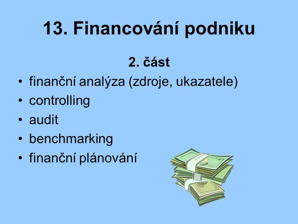 13. Financování podniku 2. část finanční analýza (zdroje, ukazatele) controlling audit benchmarking finanční plánování
