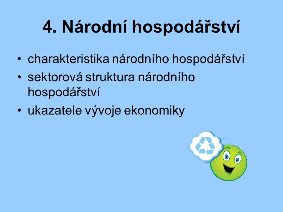 4. Národní hospodářství charakteristika národního hospodářství sektorová struktura národního hospodářství ukazatele vývoje ekonomiky