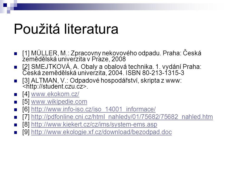 Použitá literatura [1] MÜLLER, M.: Zpracovny nekovového odpadu. Praha: Česká zemědělská univerzita v Praze, 2008 [2] SMEJTKOVÁ, A. Obaly a obalová tec