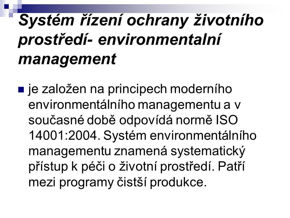 Systém řízení ochrany životního prostředí- environmentalní management je založen na principech moderního environmentálního managementu a v současné době odpovídá normě ISO 14001:2004.