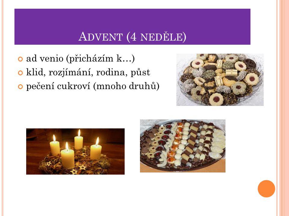 A DVENT (4 NEDĚLE ) ad venio (přicházím k…) klid, rozjímání, rodina, půst pečení cukroví (mnoho druhů)