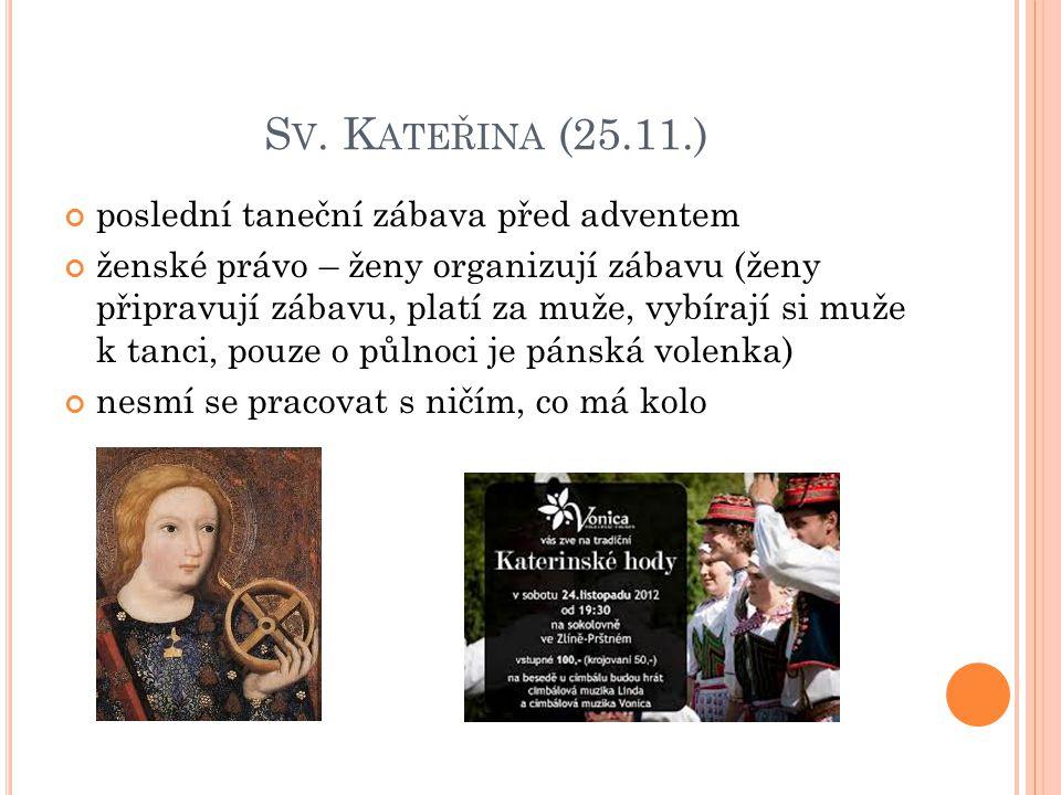 S V. K ATEŘINA (25.11.) poslední taneční zábava před adventem ženské právo – ženy organizují zábavu (ženy připravují zábavu, platí za muže, vybírají s
